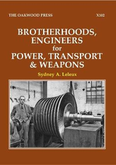 Brotherhoods, Engineers for Power, Transport & Weapons - Sydney A Leleux
