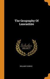 The Geography of Lancashire - William Hughes