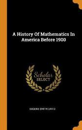 A History of Mathematics in America Before 1900 - Eugene Smith David