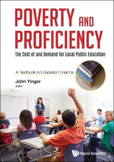 Poverty And Proficiency: The Cost Of And Demand For Local Public Education (A Textbook In Education Finance) - John Yinger