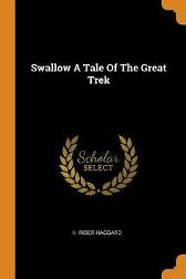 Swallow a Tale of the Great Trek - Sir H Rider Haggard