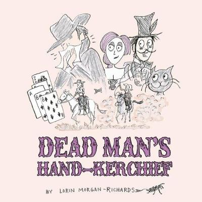 Dead Man's Hand-Kerchief - Lorin Morgan-Richards