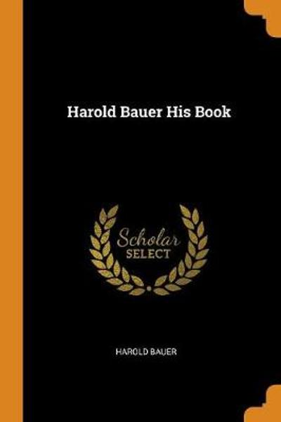 Harold Bauer His Book - Harold Bauer