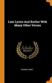 Late Lyrics and Earlier with Many Other Verses - Thomas Hardy
