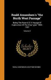 Roald Amundsen's the North West Passage - Roald Amundsen Godfred Hansen