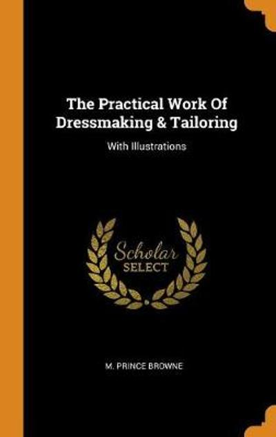 The Practical Work of Dressmaking & Tailoring - M Prince Browne