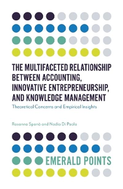 The Multifaceted Relationship Between Accounting, Innovative Entrepreneurship, and Knowledge Management - Rosanna Spano