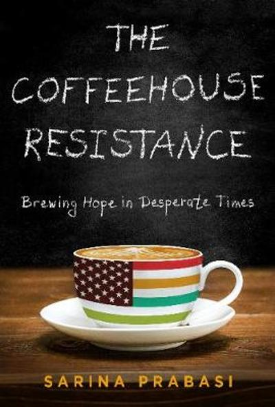The Coffeehouse Resistance: Brewing Hope in Desperate Times - Sarina Prabasi