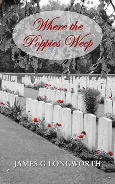 Where the Poppies Weep - James G. Longworth