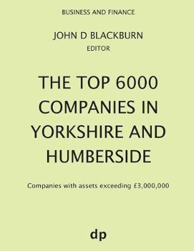 The Top 6000 Companies in Yorkshire and Humberside - John D Blackburn