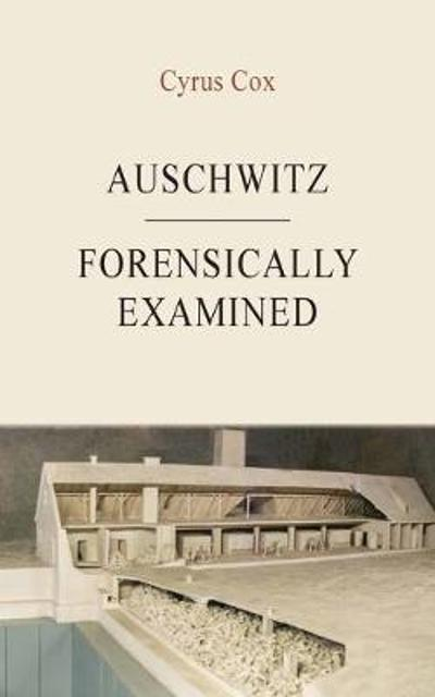 Auschwitz - Forensically Examined - Cyrus Cox