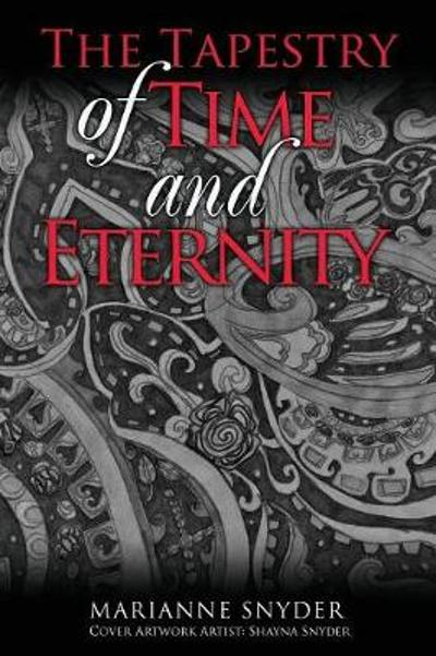 The Tapestry of Time and Eternity - Marianne Snyder