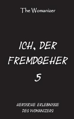 Ich, Der Fremdgeher 5 - The Womanizer