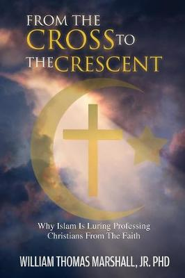 From the Cross to the Crescent - William Thomas Marshall Jr Phd