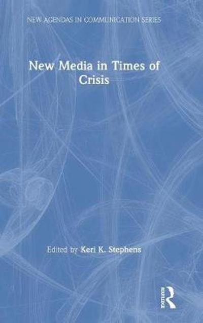 New Media in Times of Crisis - Keri K. Stephens