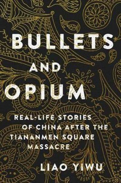 Bullets and Opium - Liao Yiwu