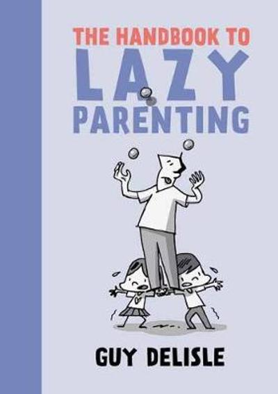The Handbook To Lazy Parenting - Guy Delisle