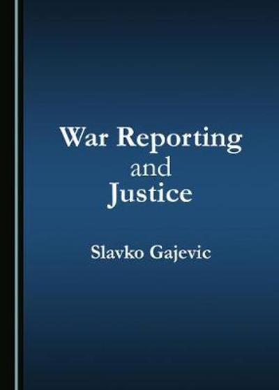War Reporting and Justice - Slavko Gajevic