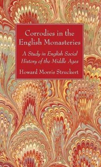 Corrodies in the English Monasteries - Howard Morris Stuckert
