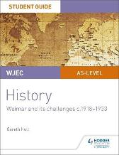 WJEC AS-level History Student Guide Unit 2: Weimar and its challenges c.1918-1933 - Gareth Holt