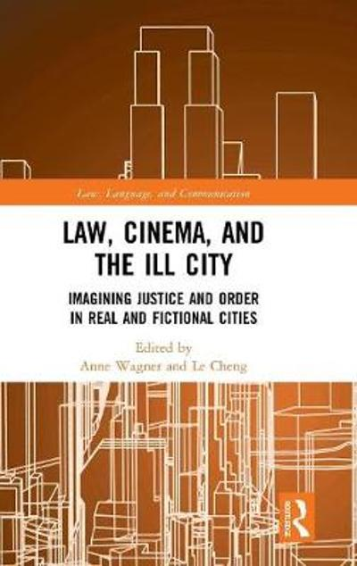 Law, Cinema, and the Ill City - Anne Wagner