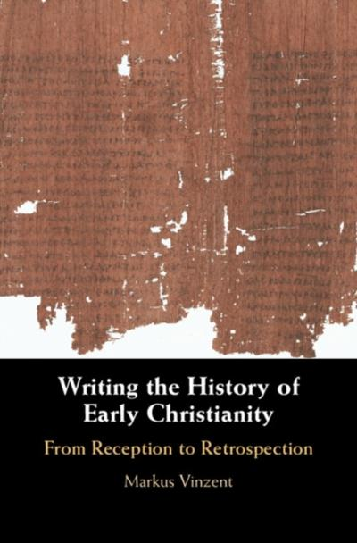 Writing the History of Early Christianity - Markus Vinzent