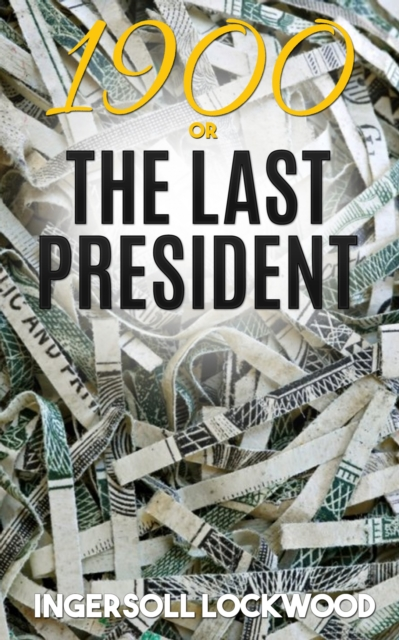 1900; or, The Last President -