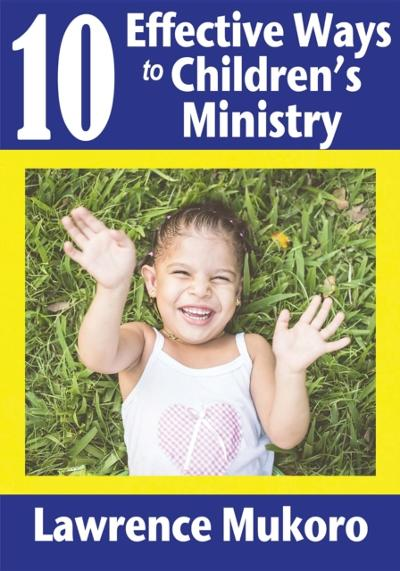 10 Effective Ways to Children's Ministry - Lawrence E. Mukoro