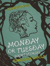 Monday or Tuesday Short Stories - Virginia Woolf