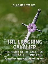 Laughing Cavalier: The Story of the Ancestor of the Scarlet Pimpernel - Baroness Emmuska Orczy Orczy