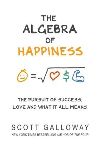 The Algebra of Happiness - Scott Galloway