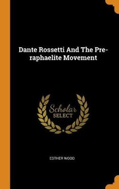 Dante Rossetti and the Pre-Raphaelite Movement - Esther Wood