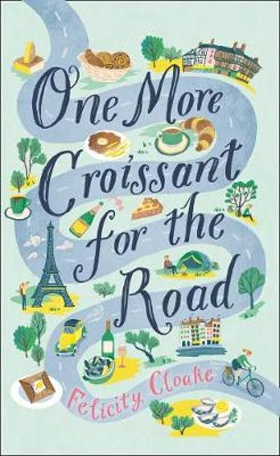One More Croissant for the Road - Felicity Cloake