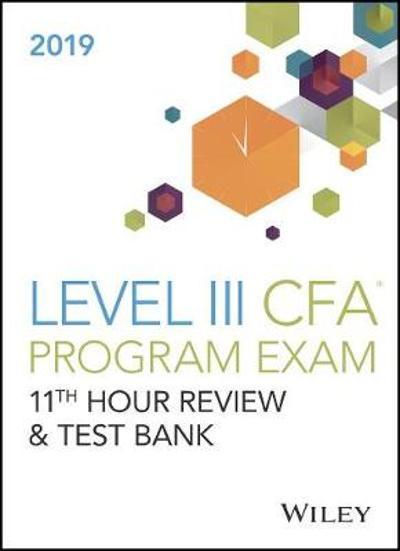 Wiley 11th Hour Guide + Test Bank for 2019 Level III CFA Exam - Wiley