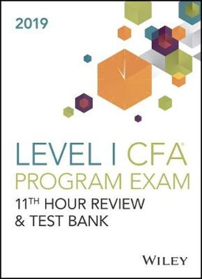 Wiley 11th Hour Guide + Test Bank for 2019 Level I CFA Exam - Wiley