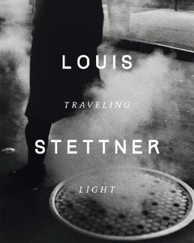 Louis Stettner:Traveling Light - Clement Cheroux