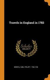 Travels in England in 1782 - Karl Philipp Moritz