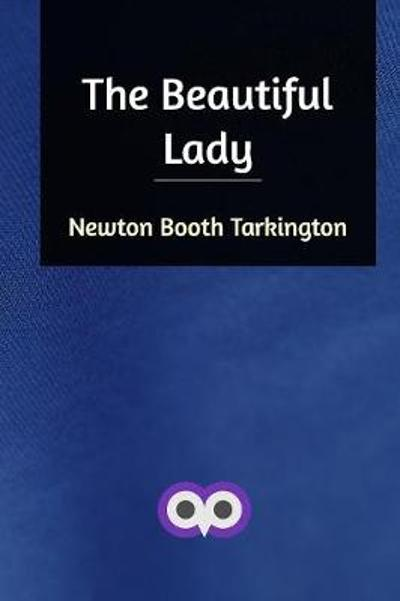 The Beautiful Lady - Newton Booth Tarkington