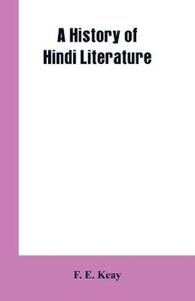 A History of Hindi Literature - F E Keay