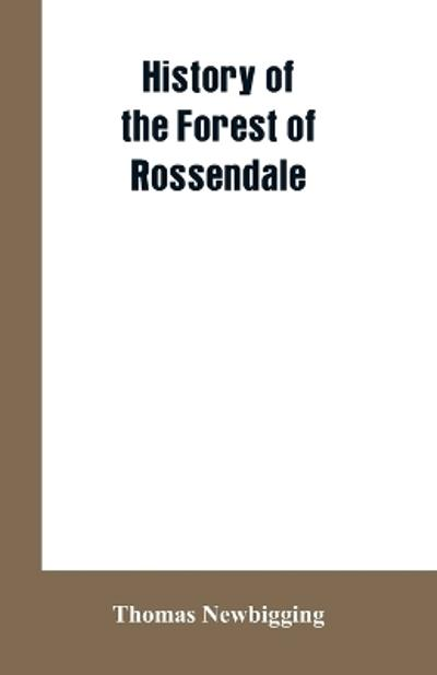 History Of The Forest Of Rossendale - Thomas Newbigging
