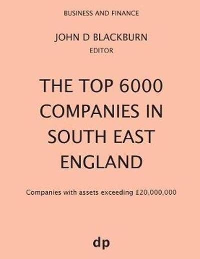 The Top 6000 Companies in South East England - John D Blackburn