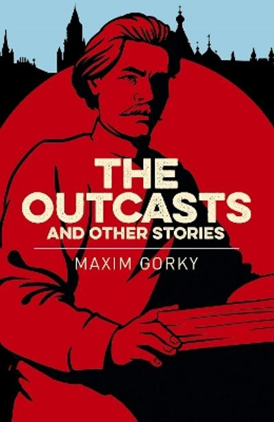 The Outcasts & Other Stories - Maxim Gorky