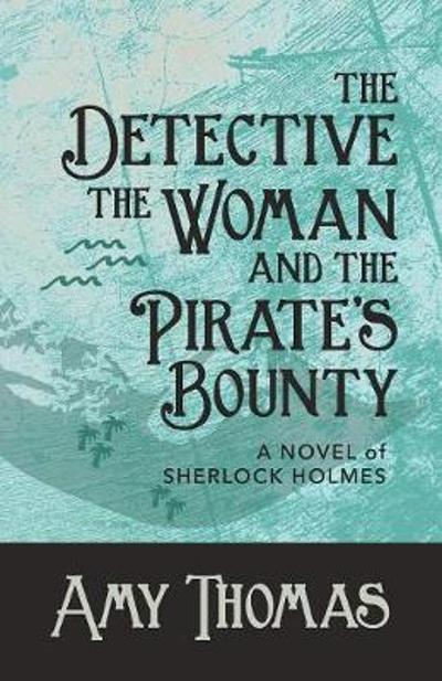 The Detective, the Woman and the Pirate's Bounty - Amy Thomas
