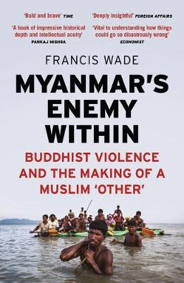 Myanmar's Enemy Within - Francis Wade