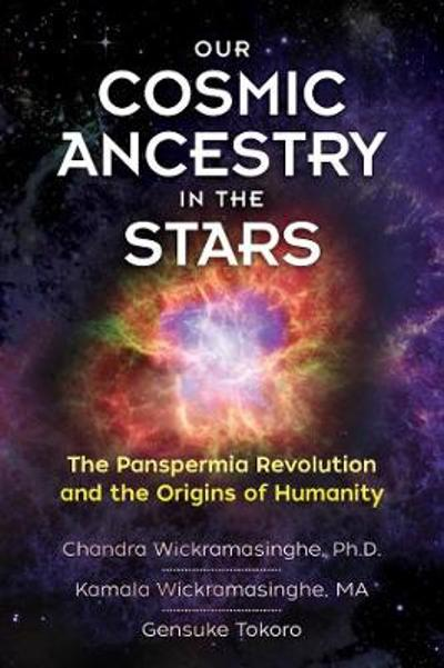 Our Cosmic Ancestry in the Stars - Chandra Wickramasinghe, Ph.D.