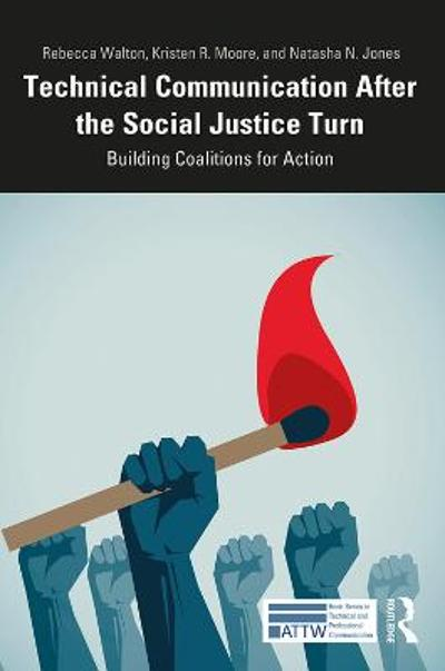 Technical Communication After the Social Justice Turn - Rebecca Walton
