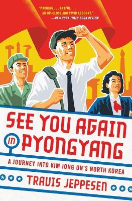 See You Again in Pyongyang - Travis Jeppesen