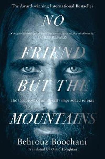 No Friend but the Mountains - Behrouz Boochani