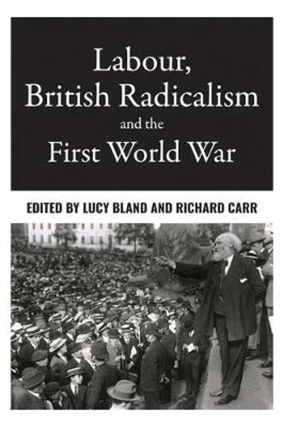 Labour, British Radicalism and the First World War - Lucy Bland