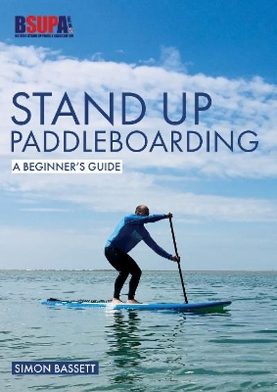 Stand Up Paddleboarding: A Beginner's Guide - Simon Bassett